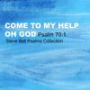 Come To My Help O God (Psalm 70:1)