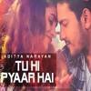 Tu Hi Pyaar Hai -  – Aditya Narayan (2015) Pop Songs