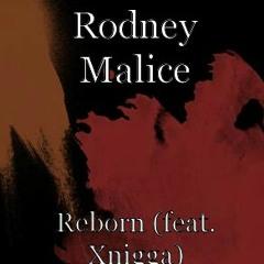 Rodney Malice ft Xniggar - REBORN(prod by Rodney malice)