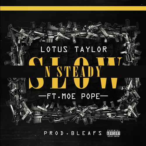 Slow N Steady Ft Moe Pope (Prod. B Leafs)