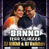 Banno Tera Swagger- Dj NIKhil &  Dj Vaibhav Remix