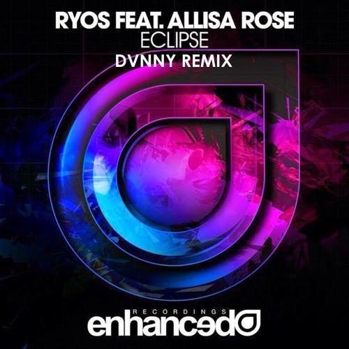 Ryos ft. Allisa Rose - Eclipse (DVNNY Remix)