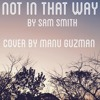 Not In That Way - Sam Smith (Cover by Manu Guzman)