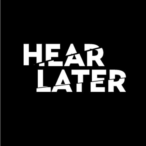 HEAR LATER