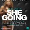 She Going (ft Lil Lonnie & Pac