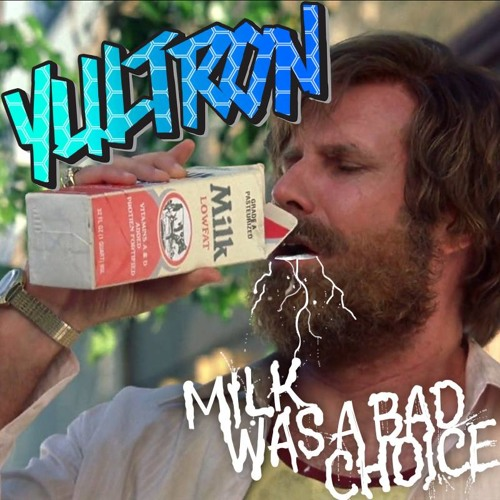 Milk Was A Bad Choice (Original Mix)