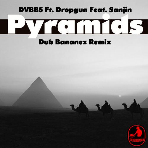 DVBBS & Dropgun Ft. Sanjin- Pyramids (Dub Bananez Remix)