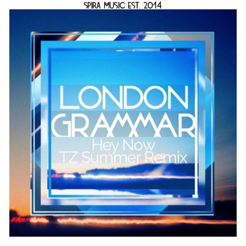 London Grammar - Hey Now (TZ Summer Remix) [Free Download ...
