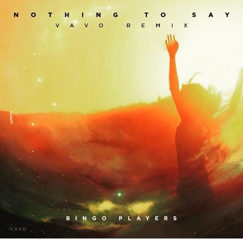 Bingo Players- Nothing To Say (VAVO REMIX)