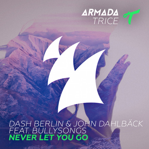 Dash Berlin ft. John Dahlbäck - Never Let You Go ft. BullySongs (Martin Miller Remix)