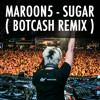 Maroon5 - Sugar ( BOTCASH remix )[ FREE DOWNLOAD ]