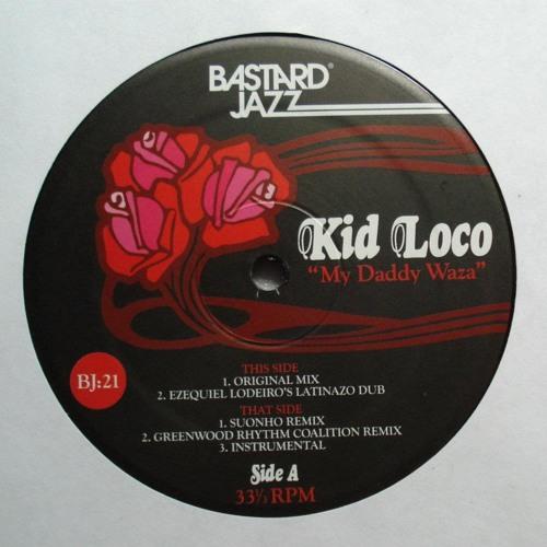 """Kid Loco - My Daddy Waza (Ezequiel Lodeiro """"Latinazo"""" dub) Bastard Jazz"""