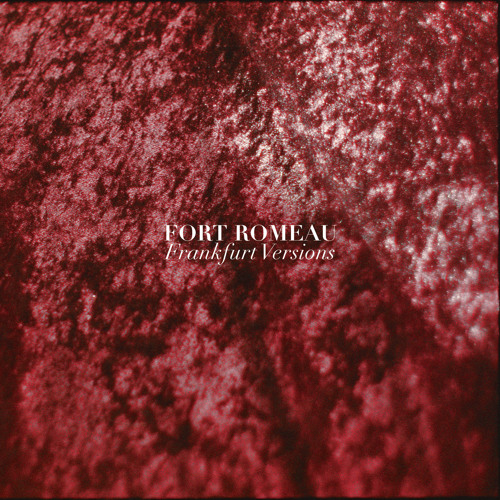 Fort Romeau - Frankfurt Versions