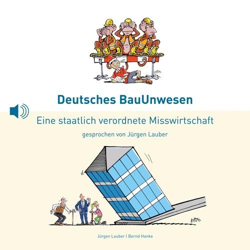 Deutsches BauUnwesen - Eine staatliche verordnete Misswirtschaft