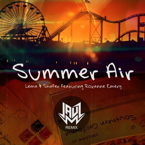 Lema & Shafer Featuring Roxanne Emery - Summer Air (Jauz Remix)