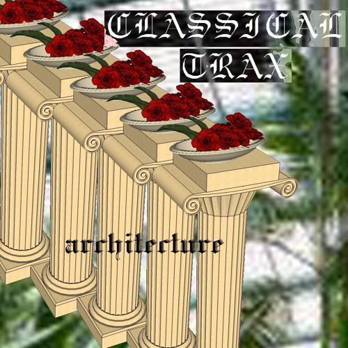 Classical Trax Presents: Architecture...The Compilation