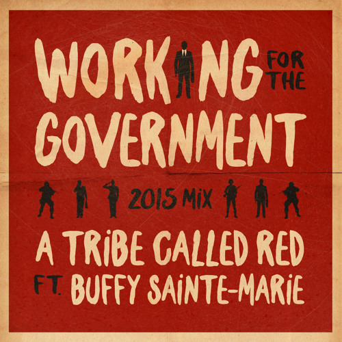 A Tribe Called Red ft Buffy Sainte-Marie - Working For The Government 2015 Mix