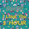 OMFG - I Love You 1 HOUR