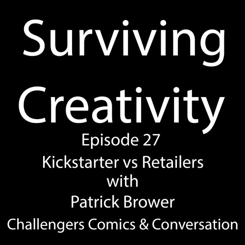 Surviving Creativity S01E27 - Kickstarter Vs Retailers with Patrick Brower From Challengers Comics
