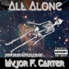 All Alone (Prod. By Major F. Carter)