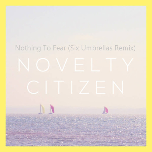 Nothing To Fear (Six Umbrellas Remix)