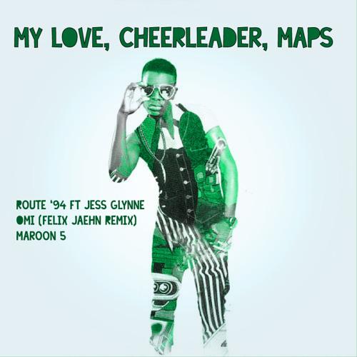 Route 94 vs OMI vs Maroon 5 - My Love, Cheerleader, Maps (Jan Hinke Mashup)