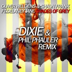 Oliver Heldens & Shaun Frank - Shades Of Grey (Dixie & Phil Phauler Remix) Ft.Delaney Jane