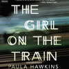 THE GIRL ON THE TRAIN By Paula Hawkins, Read By Clare Corbett, Louise Brealey, And India Fisher