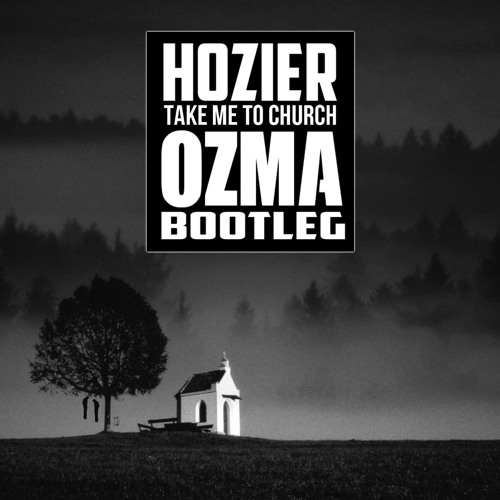 HOZIER TAKE ME TO CHURCH WOLFSKIND BOOTLEG MP3 СКАЧАТЬ БЕСПЛАТНО
