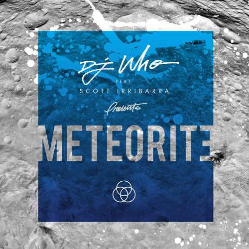 DJ Who - Meteorite ft. Scott Irribarra