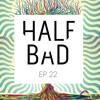 Half Bad Radio Ep. 22 - We Have So Many Friends Relative 2 U mp3