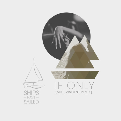 If Only (Mike Vincent Remix)by Ships Have Sailed
