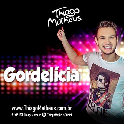 Baixar Thiago Matheus - Gordelícia