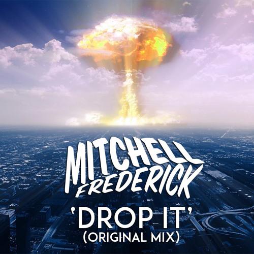 Mitchell Frederick - Drop It (Original Mix)