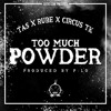 Tas x Rube x CircusTK-Too Much Powder (Prod. by P-Lo)***FREE DOWNLOAD***