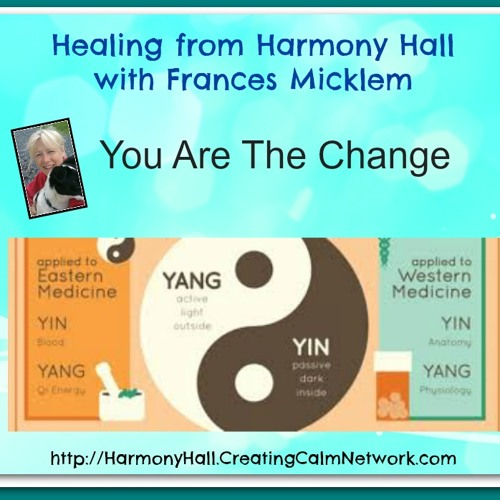 Healing From Harmony Hall with Frances Micklem - You Are the Change