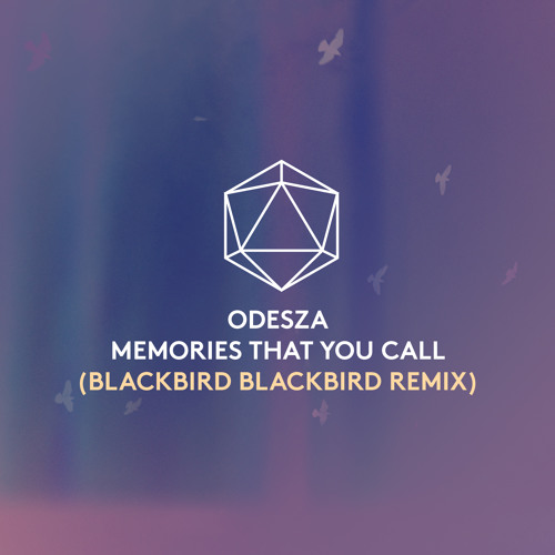 ODESZA - Memories That You Call (BLACKBIRD BLACKBIRD Remix)