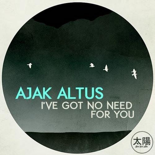 Ajak Altus - I've Got No Need For You (Andy Ascencio Remix)
