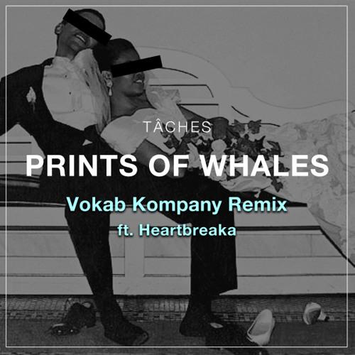 TÂCHES - Prints Of Whales Ft. PB Kaya (Vokab Kompany Remix Feat. Heartbreaka)