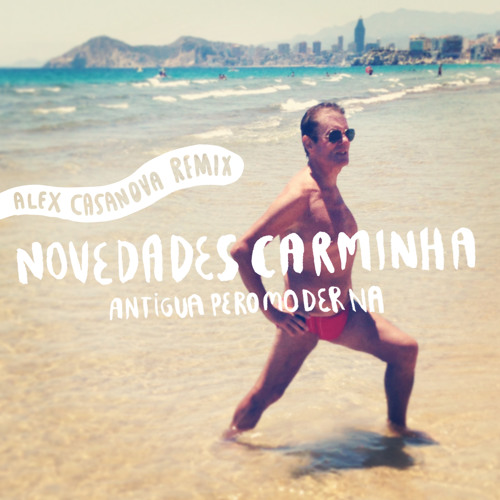 NOVEDADES CARMINHA. Antigua Pero Moderna Remix Alex Casanova