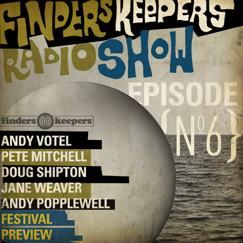 FInders Keepers Radio Show Episode Six - Festival No 6 Special