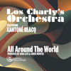 Los Charly's Orchestra Feat Xantone Blacq - All Around The World