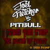 Joel Fletcher vs. Pitbull  - I Know You Stop The Hands Up Party (DJ Tronix Mashup)[FREE DOWNLOAD]