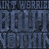 Aint Worried About Nothing Ft. Dojah Da Don