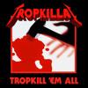 Download TROPKILL'EM ALL Mp3