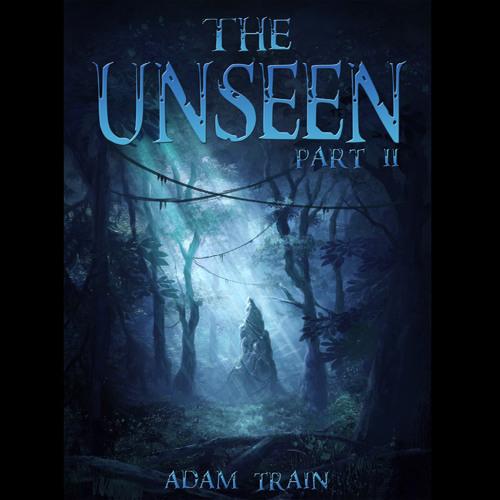 The Unseen - Part II of II