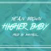 Sean Brown - Higher Baby (Prod by Bankroll)