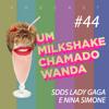 #44 - Saudade da Lady Gaga, da Nina Simone...