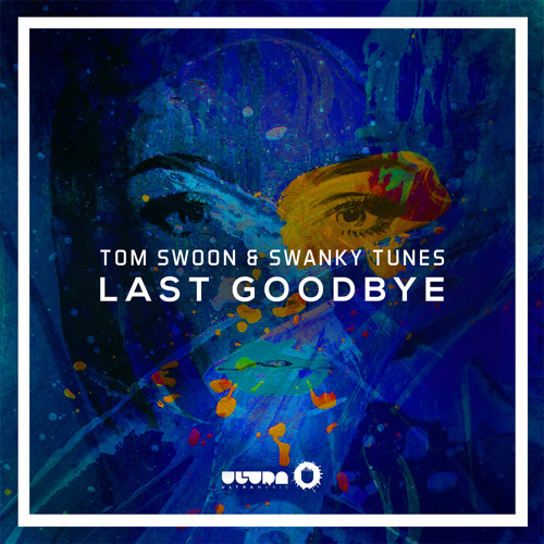 Tom Swoon & Swanky Tunes - Last Goodbye (Premiered by Tiësto) [OUT NOW]