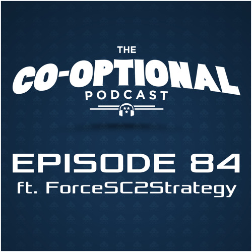 The Co-Optional Podcast Ep. 84 ft. ForceSC2Strategy [strong language] - July 2, 2015